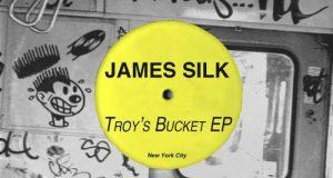 [New Release] James Silk – Troy's Bucket EP (Nurvous Records)