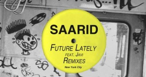 [New Release] Saarid – Future Lately feat. Javi – Remixes + Mixtape from Walker & Royce (Nurvous Records)