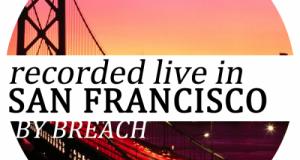 [New Mix] BrEaCh (aka Ben Westbeech) – Recorded Live in San Francisco