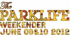 [Festival] The Parklife Weekender &#8211; Manchester, UK &#8211; June 9 &#038; 10, 2012