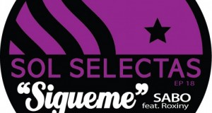 [Forthcoming Release] Sabo feat. Roxiny – Sigueme Incl. Lazaro Casanova Remix (Selectas Musica)