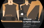 [Video / New Release] Glimpse & Martin Dawson – Our Friends [Official Video] (Pets Recordings)