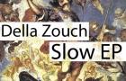 Della Zouch – Slow EP (Zouch Records)