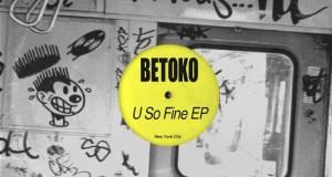Betoko – U So Fine EP (Nurvous Records)