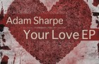 Adam Sharpe – Your Love EP (Zouch Records)