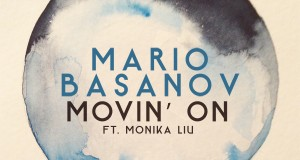 Mario Basanov feat. Monika Liu – Movin' On (Free Download)