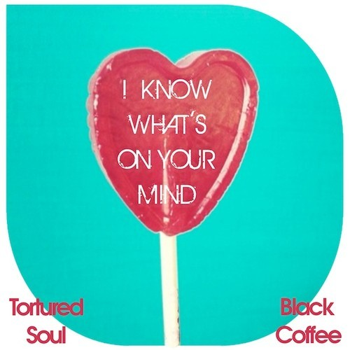 Tortured Soul - I know whats on your mind