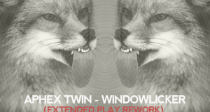 Aphex Twin – Windowlicker (Extended Play Rework) [FREE DOWNLOAD]