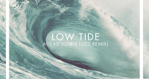 Low Tide – Ahead (Chris Luzz Remix)  **FREE DOWNLOAD**