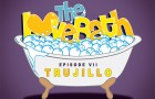 The LoveBath Episode VII featuring Trujillo