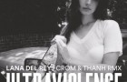 Lana Del Rey – Ultraviolence (Crom & Thanh) (OFF Recordings)