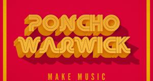 Poncho Warwick – Make Music (Original Mix) [FREE DOWNLOAD]