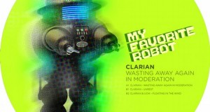 Clarian – Wasting Away Again In Moderation EP (My Favorite Robot Records)