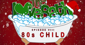 The LoveBath VIII Featuring 80s Child