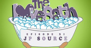 The LoveBath Episode XI featuring JP Source