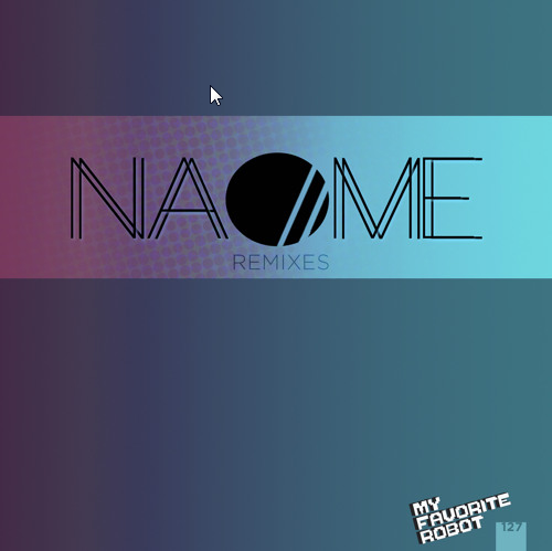 2015-07-27 14_31_16-MFR127 - NAOME Remixes - My Favorite Robot Records (Out 27th July) by My Favorit