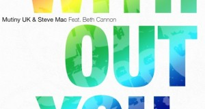 Mutiny UK & Steve Mac – Without You feat. Beth Cannon (Sleazy Deep)