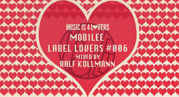 mobilee – Label Lovers #006 mixed by Ralf Kollmann