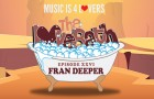 The LoveBath Episode XXVI featuring Fran Deeper