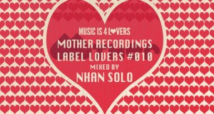 Mother Recordings – Label Lovers #010 mixed by Nhan Solo