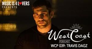West Coast Podcast 039: Travis Dagz