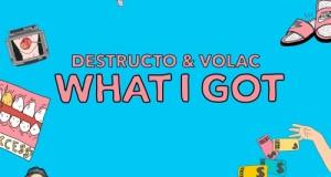 Destructo & VOLAC – What I Got