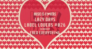 Lazy Days – Label Lovers #026 mixed by Fred Everything [MI4L.com]