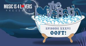 The LoveBath XXXVI featuring OOFT! [MI4L.com]