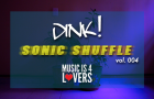 Sonic Shuffle [vol.004] – Compiled by DINK!