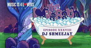 The LoveBath XXXVIII featuring dj ShmeeJay [MI4L.com]