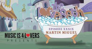 The LoveBath XXXIX featuring Martín Miguel [MI4L.com]