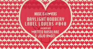 Daylight Robbery – Label Lovers #40 mixed by Matteo Rosolare & Jojo Angel [MI4L.com]